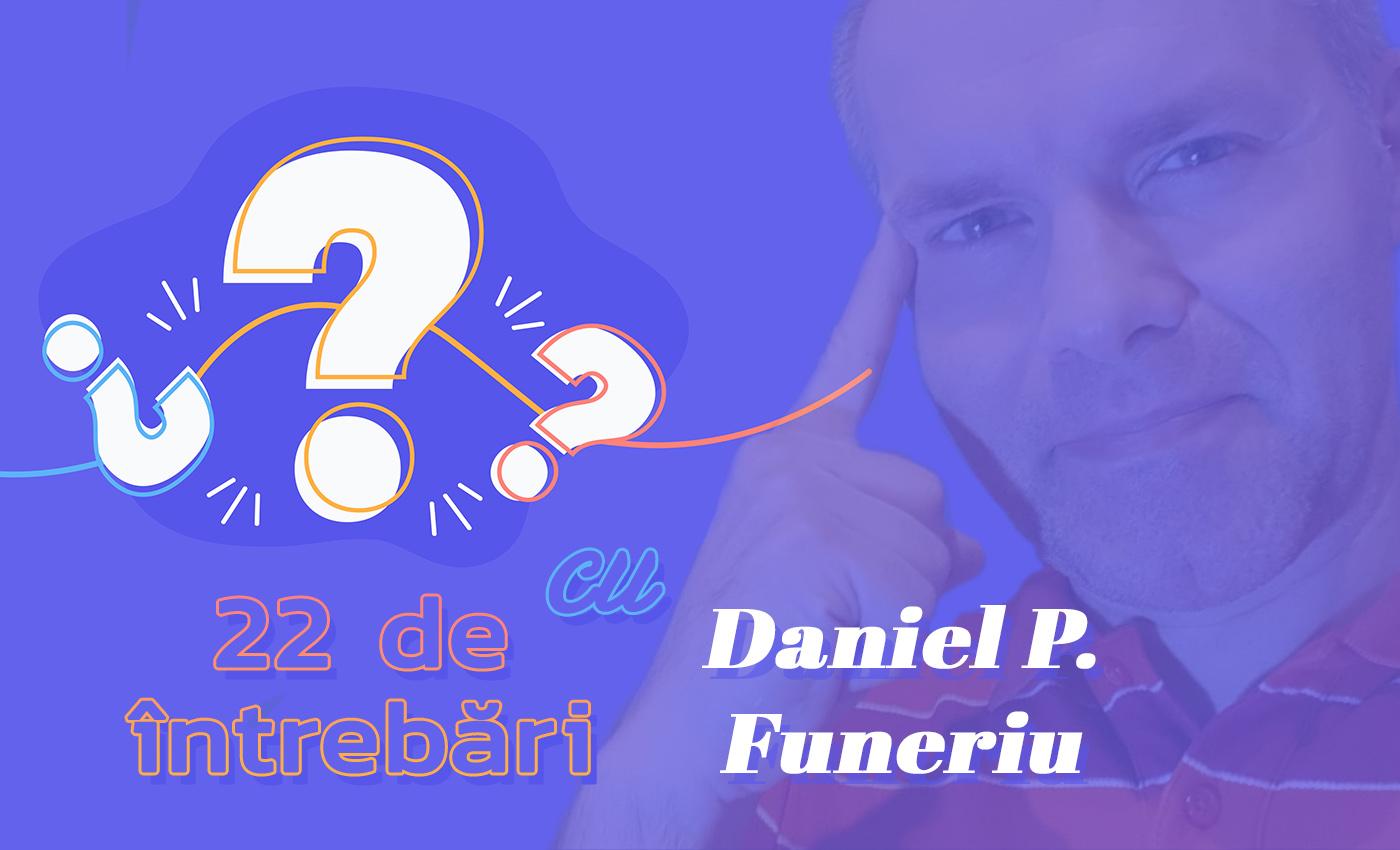 22 de întrebări cu Daniel P. Funeriu