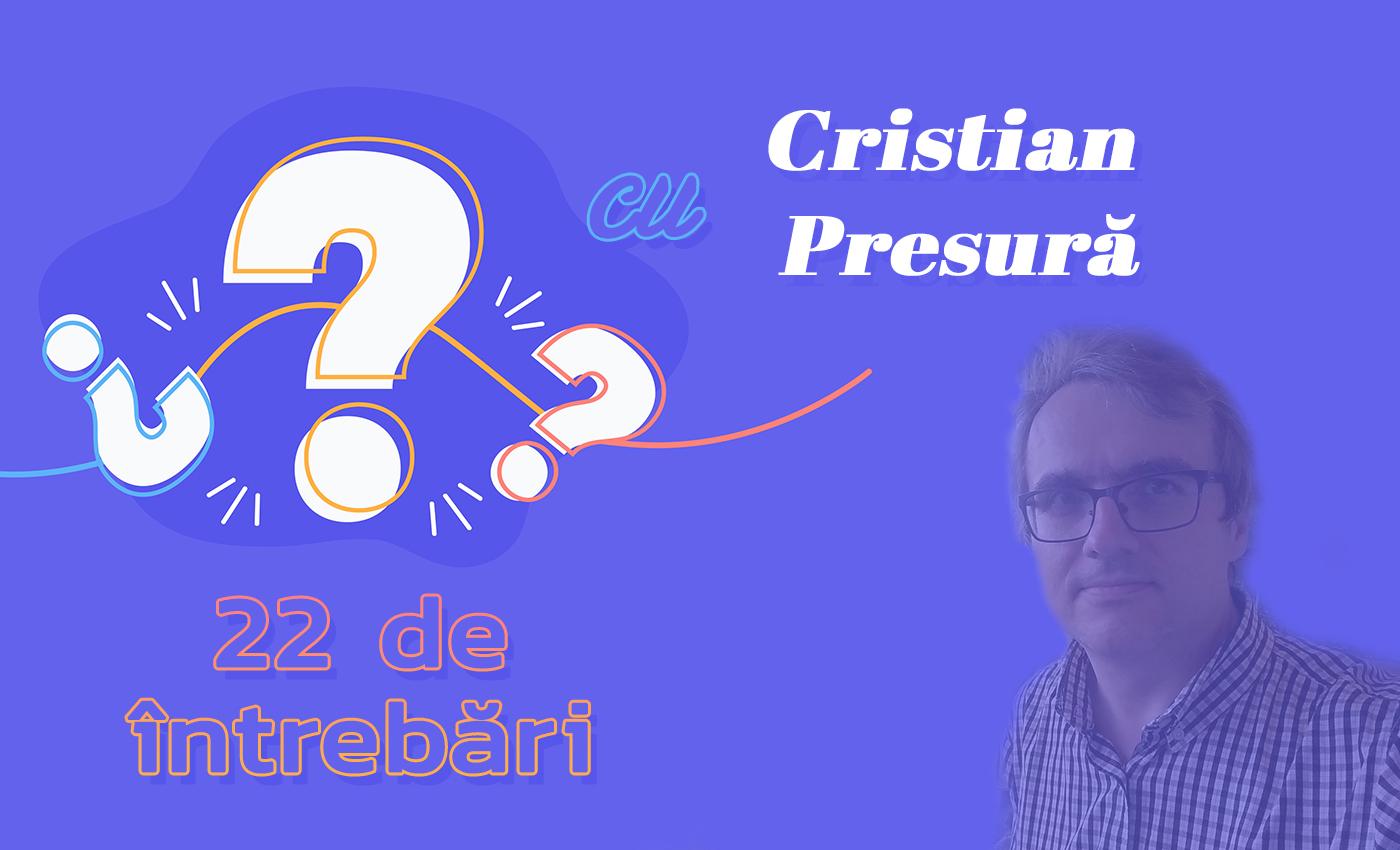 22 de întrebări cu Cristian Presură
