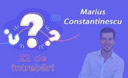 22 de întrebări cu Marius Constantinescu
