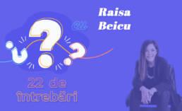 22 de întrebări cu Raisa Beicu