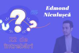 22 de întrebări cu Edmond Niculușcă